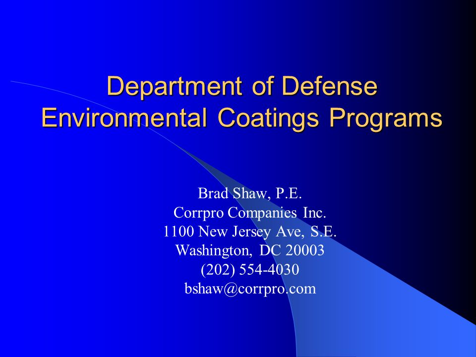 Department of Defense Environmental Coatings Programs Brad Shaw, P.E. Corrpro Companies Inc. 1100 New Jersey Ave, S.E. Washington, DC 20003 (202) 554-