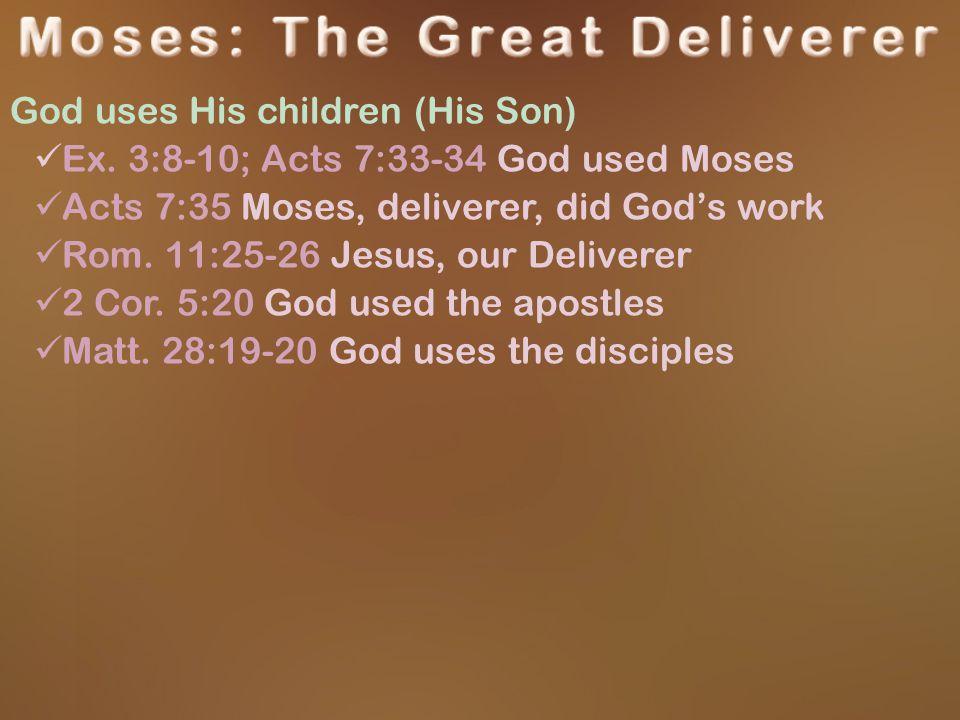 God uses His children (His Son) Ex.