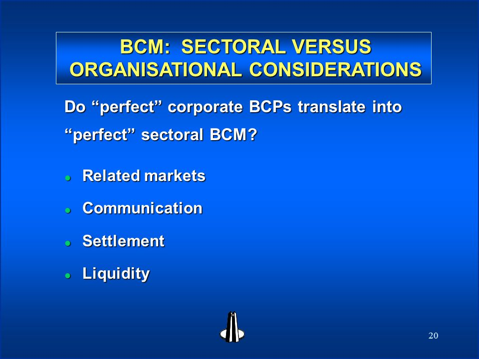 20 Do perfect corporate BCPs translate into perfect sectoral BCM.