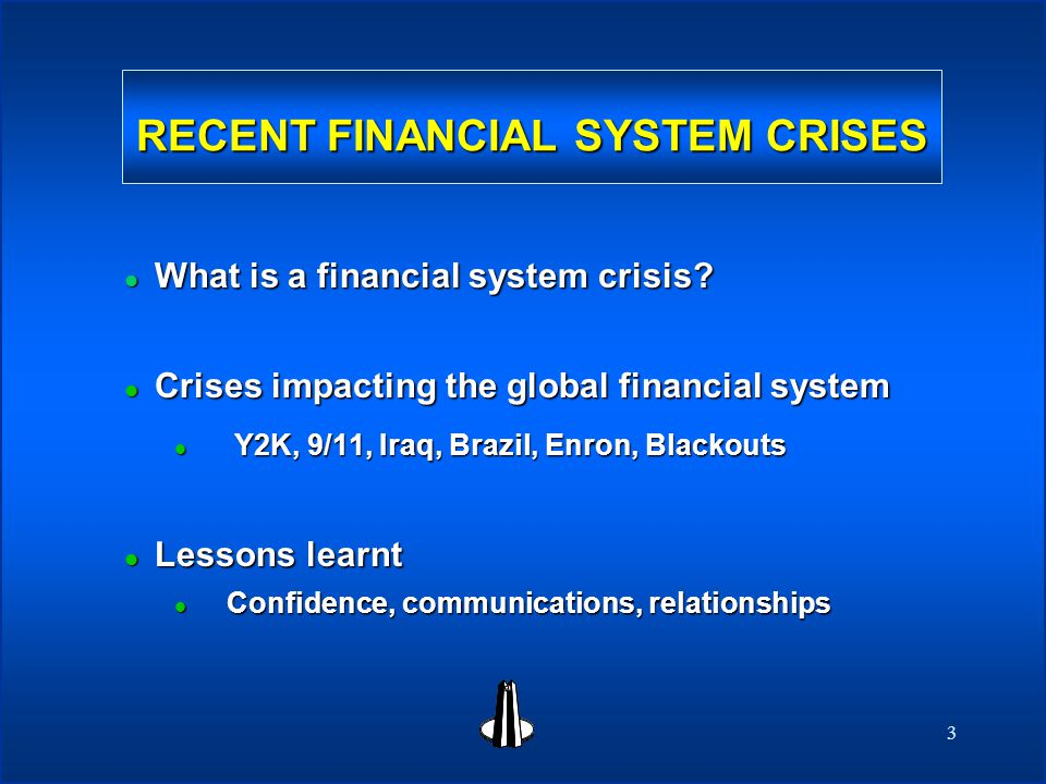 3 RECENT FINANCIAL SYSTEM CRISES l What is a financial system crisis.
