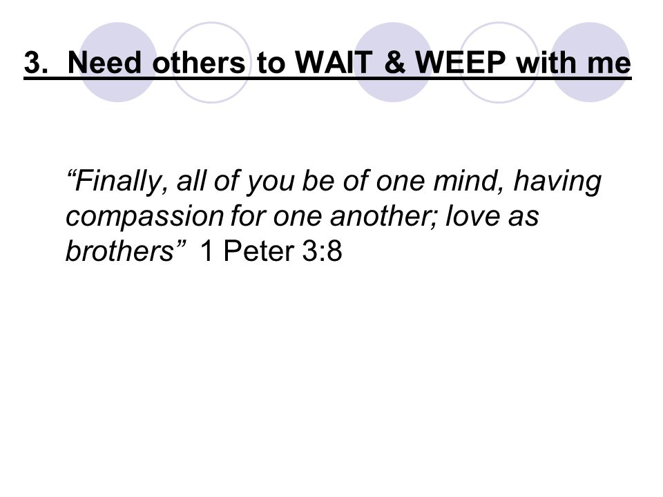 Finally, all of you be of one mind, having compassion for one another; love as brothers 1 Peter 3:8