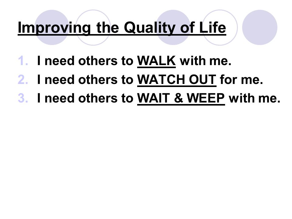 Improving the Quality of Life 1.I need others to WALK with me.