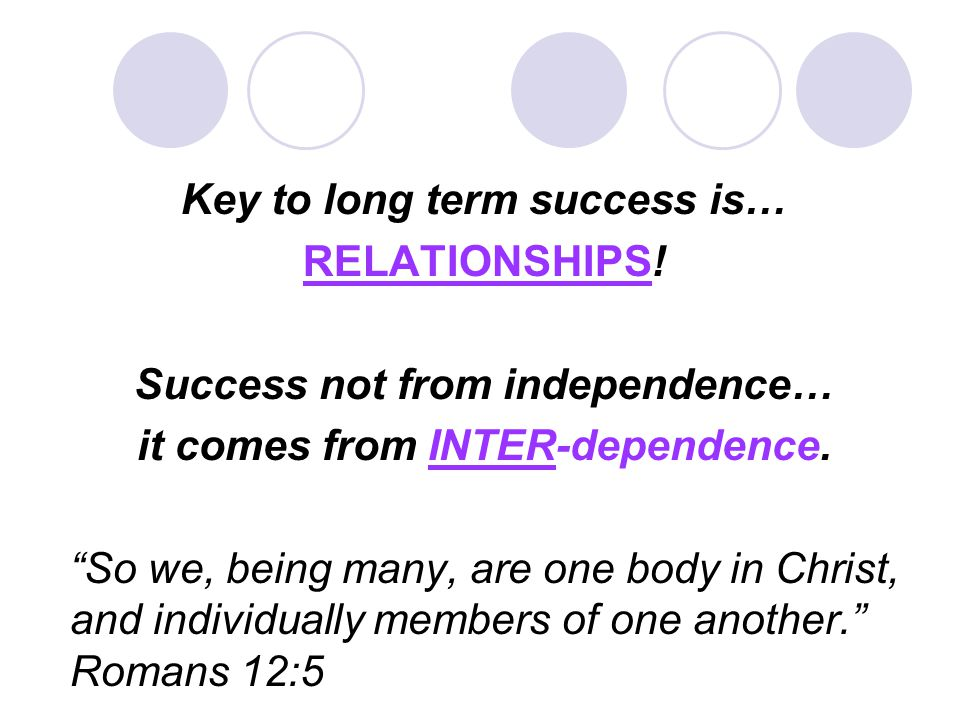 Key to long term success is… RELATIONSHIPS.