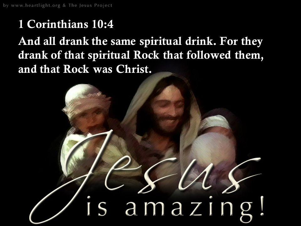 1 Corinthians 10:4 And all drank the same spiritual drink.