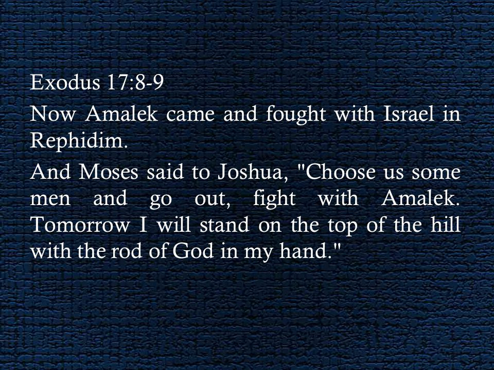 Exodus 17:10-11 So Joshua did as Moses said to him, and fought with Amalek.