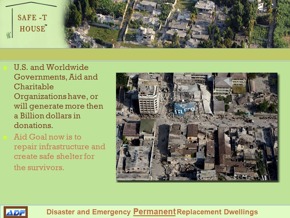 Shelter Against Future Environmental Tragedy Disaster and Emergency Permanent Replacement Dwellings History Here in the United States in 2005 after hurricane Katrina and Rita devastated New Orleans and the Gulf coasts, the U.S.