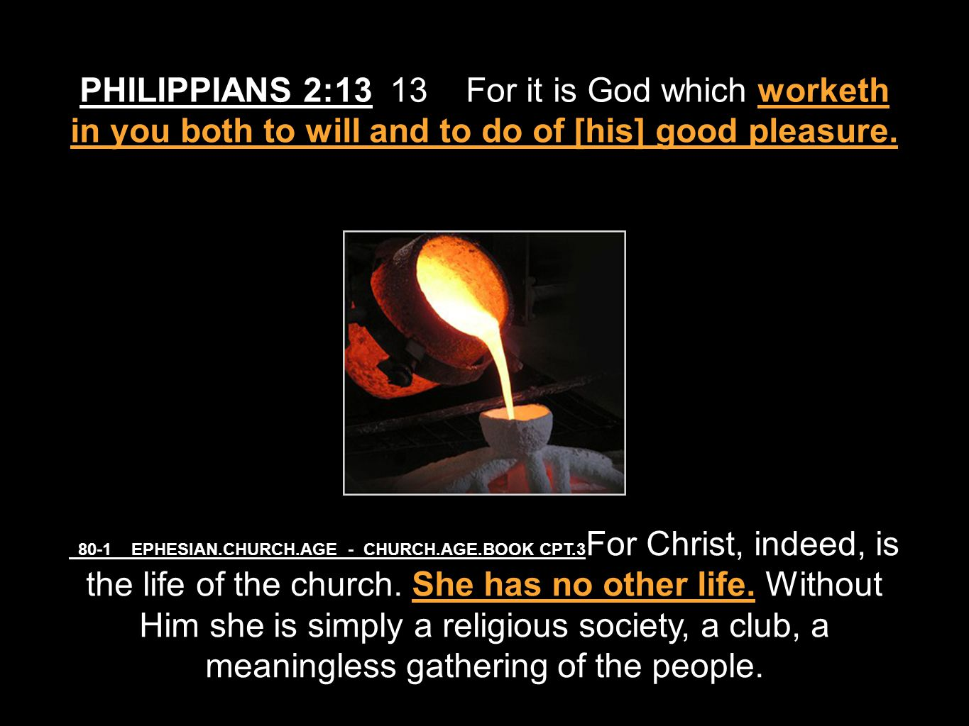 PHILIPPIANS 2:13 13 For it is God which worketh in you both to will and to do of [his] good pleasure.