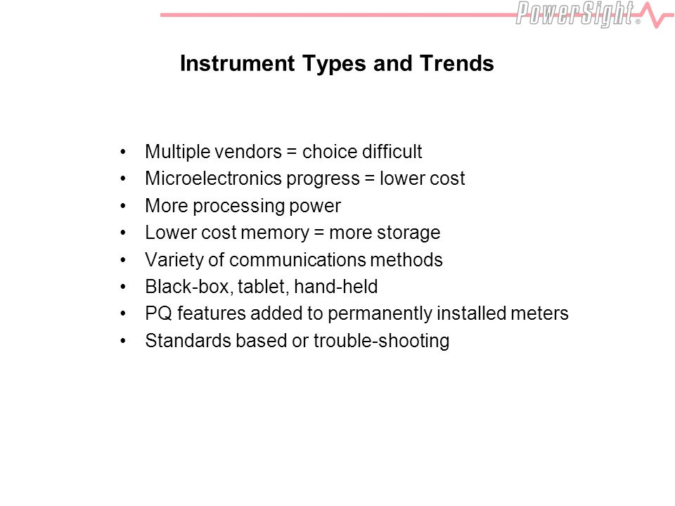 Instrument Types and Trends Multiple vendors = choice difficult Microelectronics progress = lower cost More processing power Lower cost memory = more
