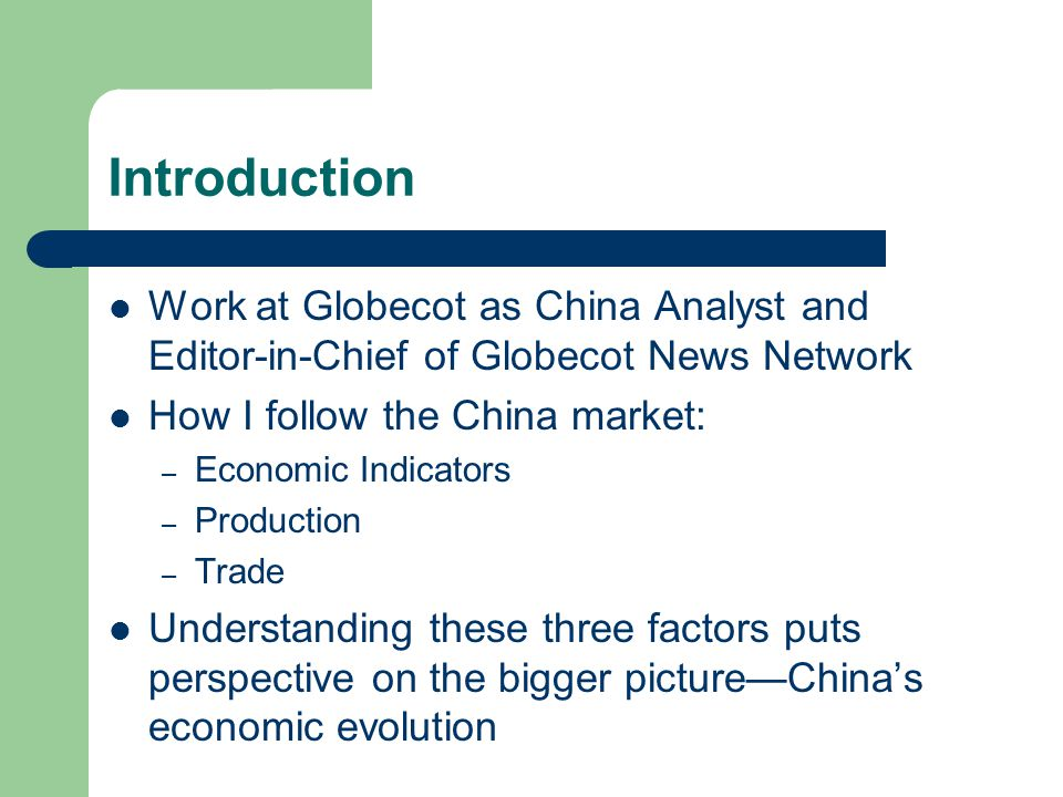 Introduction Work at Globecot as China Analyst and Editor-in-Chief of Globecot News Network How I follow the China market: – Economic Indicators – Pro