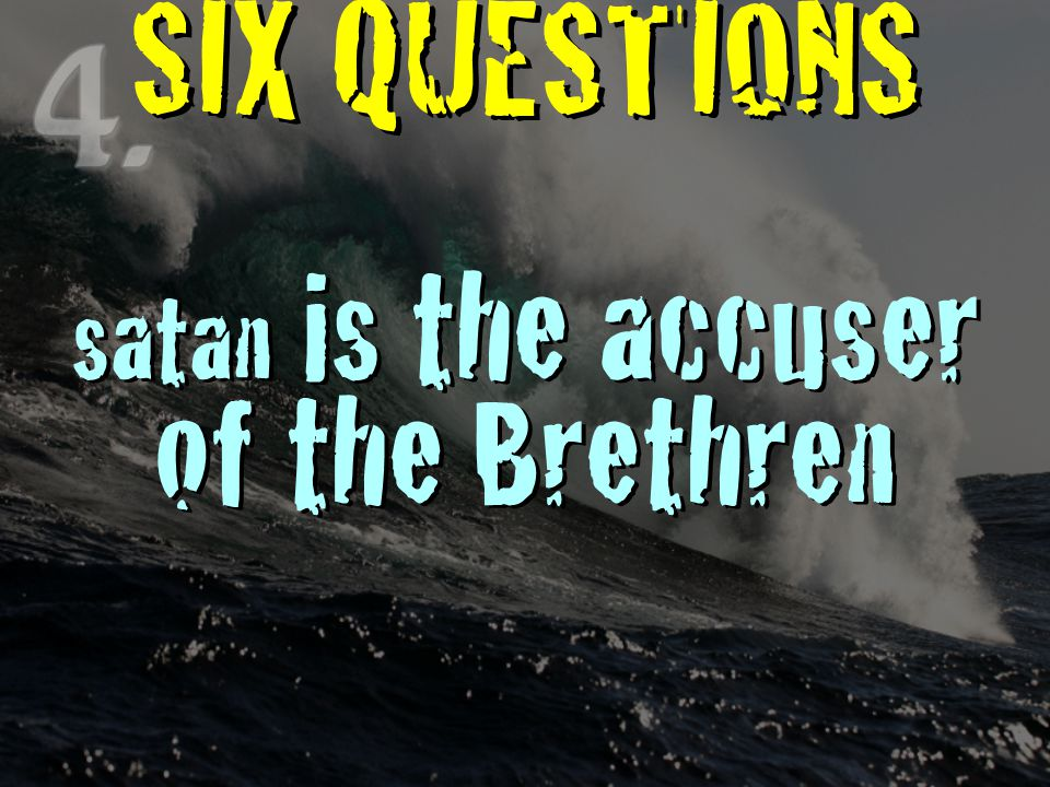 SIX QUESTIONS satan is the accuser of the Brethren