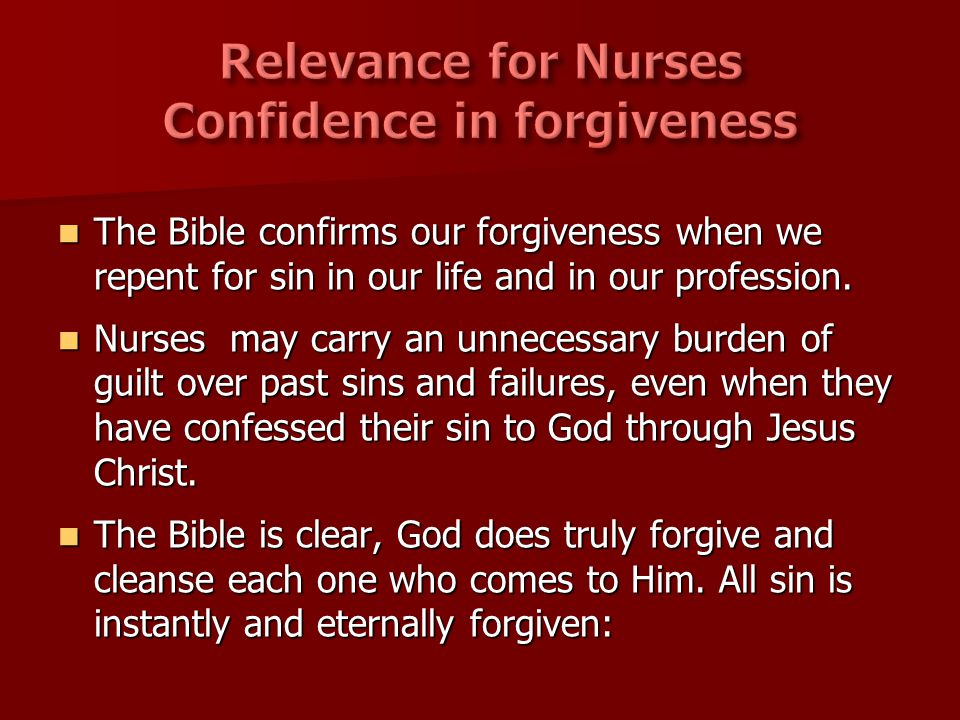 The Bible confirms our forgiveness when we repent for sin in our life and in our profession.