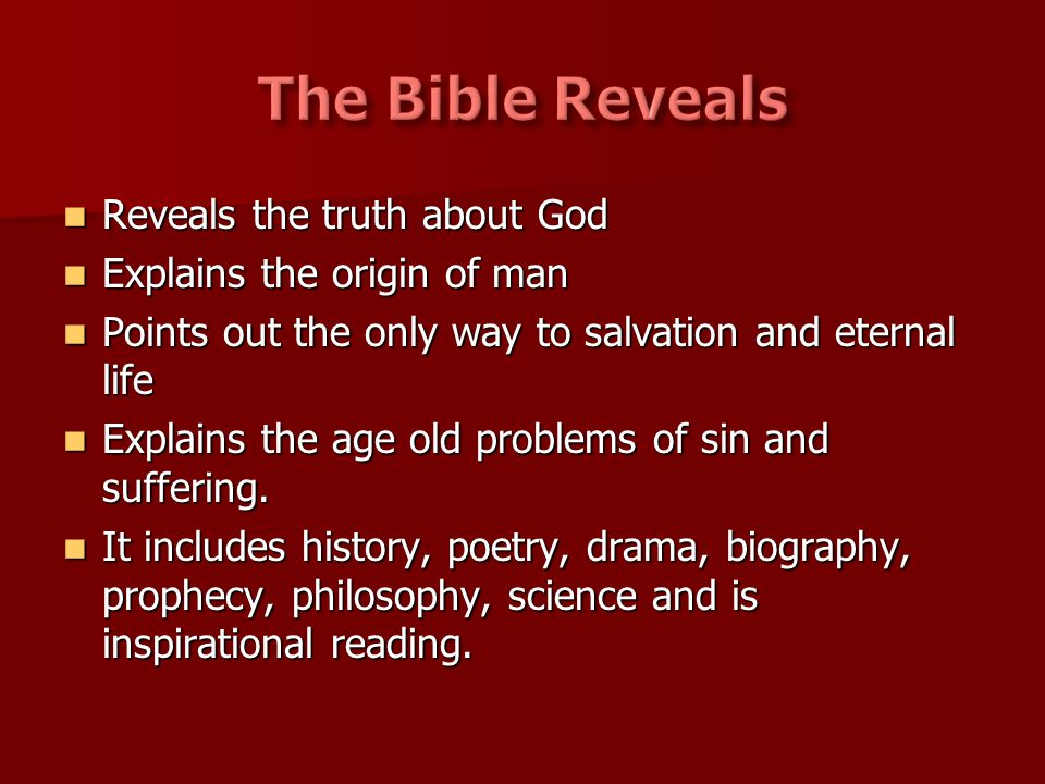 Reveals the truth about God Reveals the truth about God Explains the origin of man Explains the origin of man Points out the only way to salvation and eternal life Points out the only way to salvation and eternal life Explains the age old problems of sin and suffering.