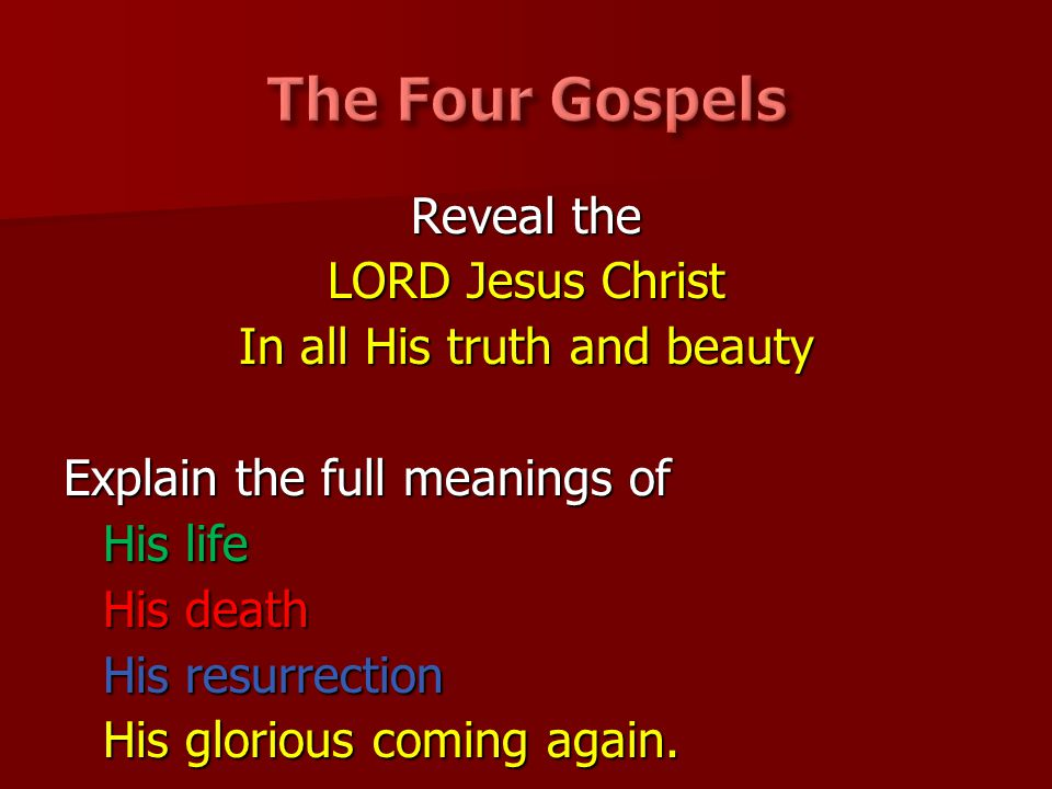 Reveal the LORD Jesus Christ In all His truth and beauty Explain the full meanings of His life His death His resurrection His glorious coming again.