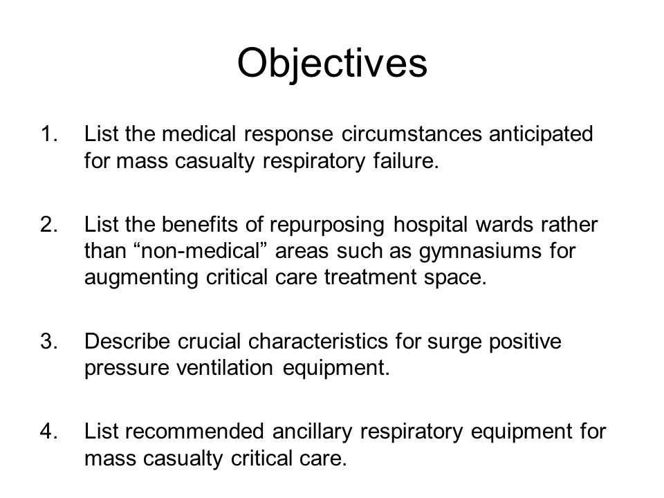 Emergency Mass Critical Care Interventions 1.Supports the organ systems most likely to cause death 2.Demonstrated effectiveness or best professional judgment to improve survival in similar clinical conditions 3.Do not require prohibitively expensive equipment –Not staff or resource intensive