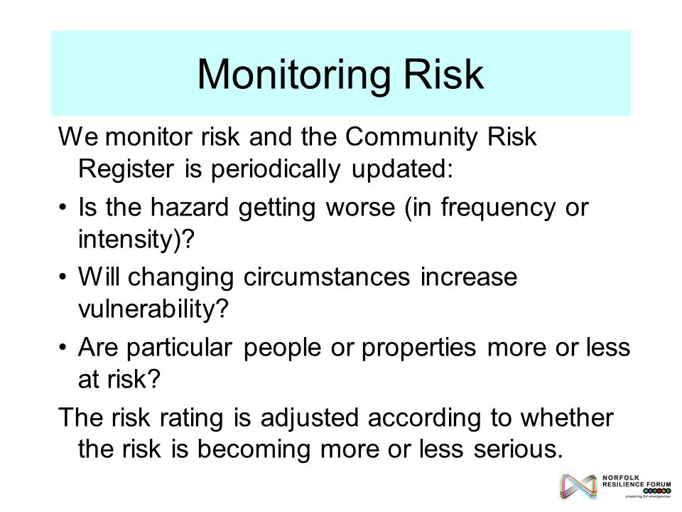 Risk can be managed by putting controls in place to reduce vulnerability: Making it less likely that an event will happen Reducing the potential impact of a hazard Making a hazard more predictable and easier to avoid Reducing future exposure Minimising the exposure of particularly vulnerable people and critical infrastructure Reducing Risk