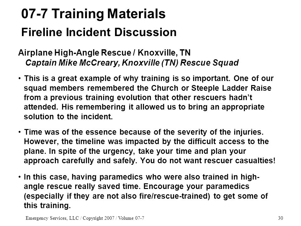 Emergency Services, LLC / Copyright 2007 / Volume 07-730 Airplane High-Angle Rescue / Knoxville, TN Captain Mike McCreary, Knoxville (TN) Rescue Squad This is a great example of why training is so important.