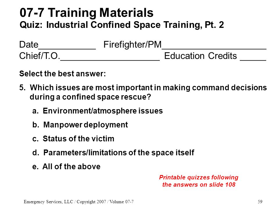 Emergency Services, LLC / Copyright 2007 / Volume 07-759 Date___________ Firefighter/PM____________________ Chief/T.O.___________________ Education Credits _____ Select the best answer: 5.