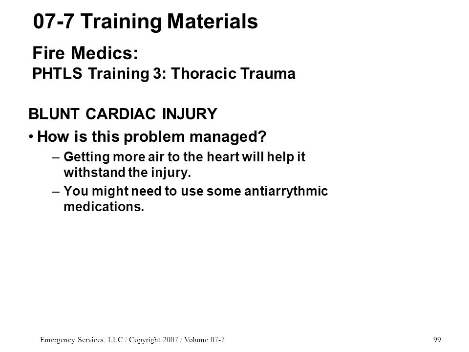 Emergency Services, LLC / Copyright 2007 / Volume 07-799 BLUNT CARDIAC INJURY How is this problem managed.
