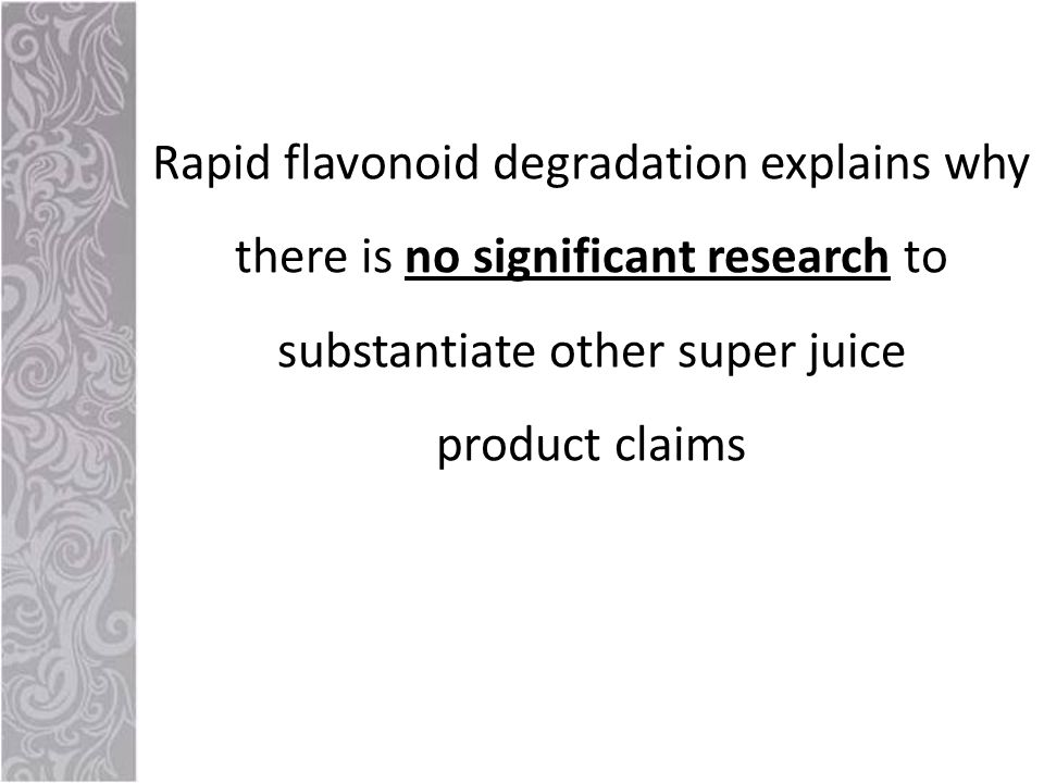 Rapid flavonoid degradation explains why there is no significant research to substantiate other super juice product claims