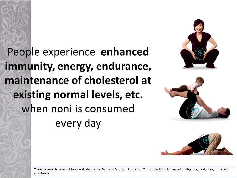 People experience enhanced immunity, energy, endurance, maintenance of cholesterol at existing normal levels, etc.