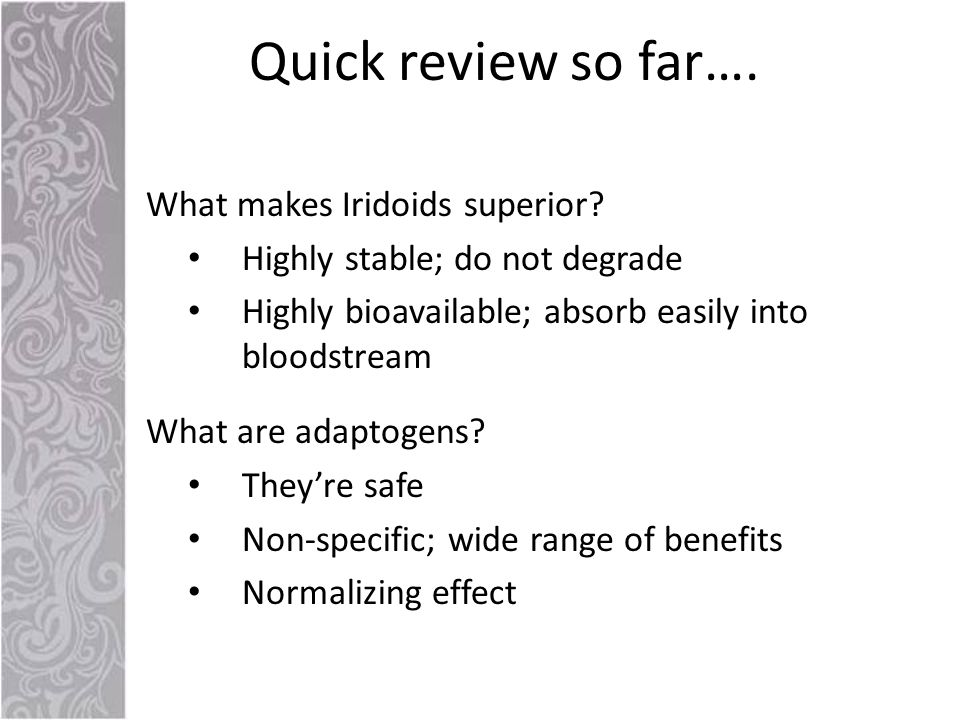 Quick review so far…. What makes Iridoids superior.