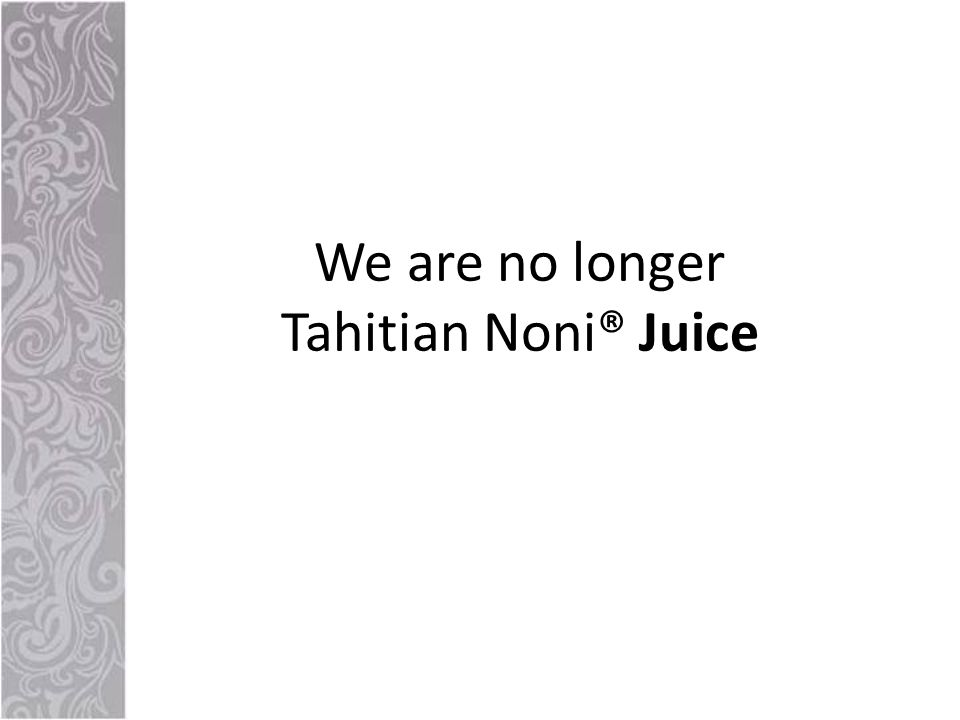 We are no longer Tahitian Noni® Juice
