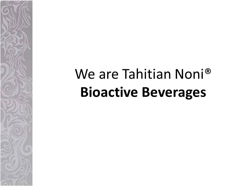 We are Tahitian Noni® Bioactive Beverages