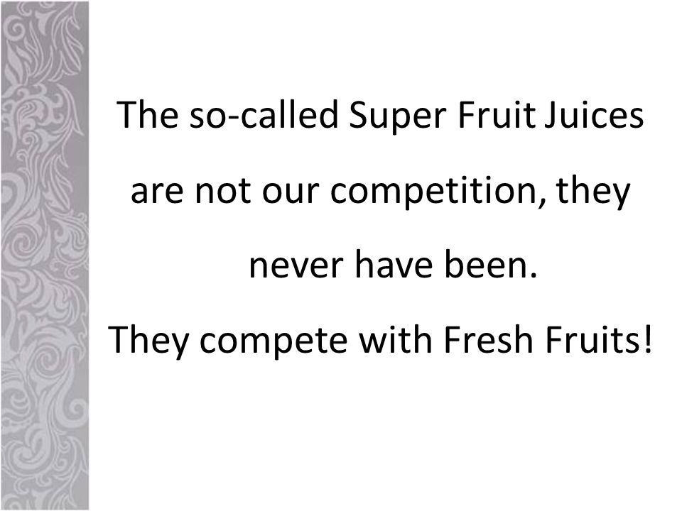 The so-called Super Fruit Juices are not our competition, they never have been.