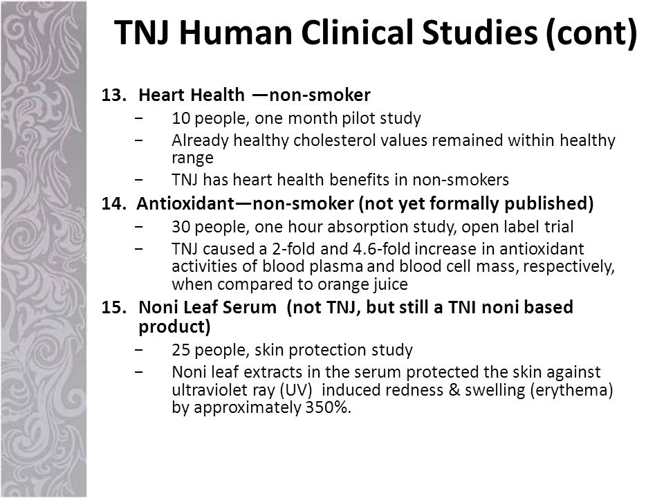 13.Heart Health —non-smoker −10 people, one month pilot study −Already healthy cholesterol values remained within healthy range −TNJ has heart health benefits in non-smokers 14.