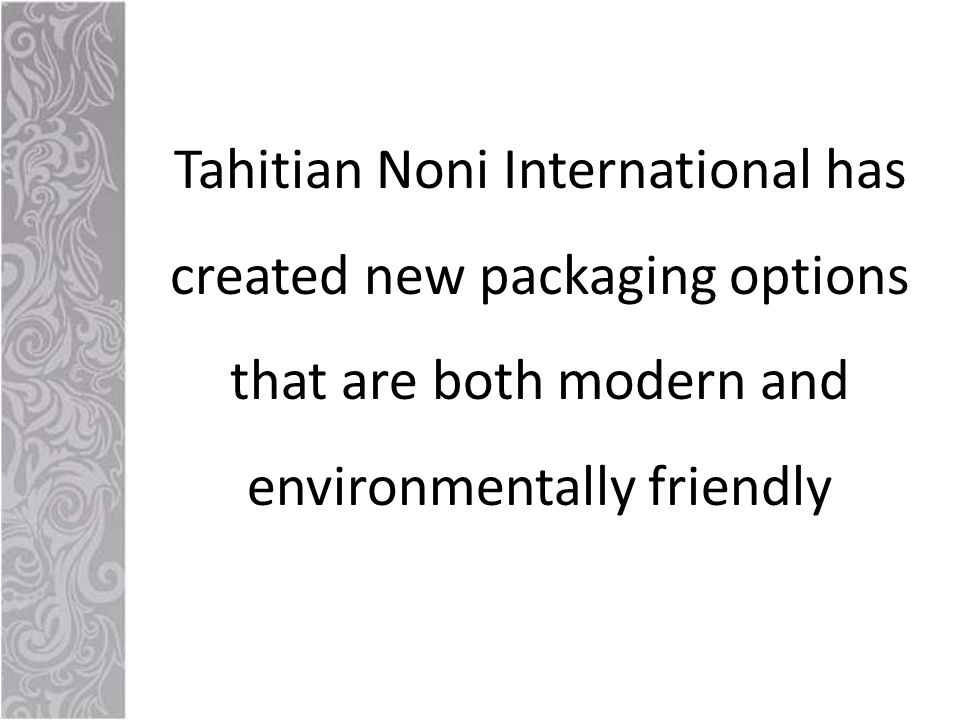 Tahitian Noni International has created new packaging options that are both modern and environmentally friendly