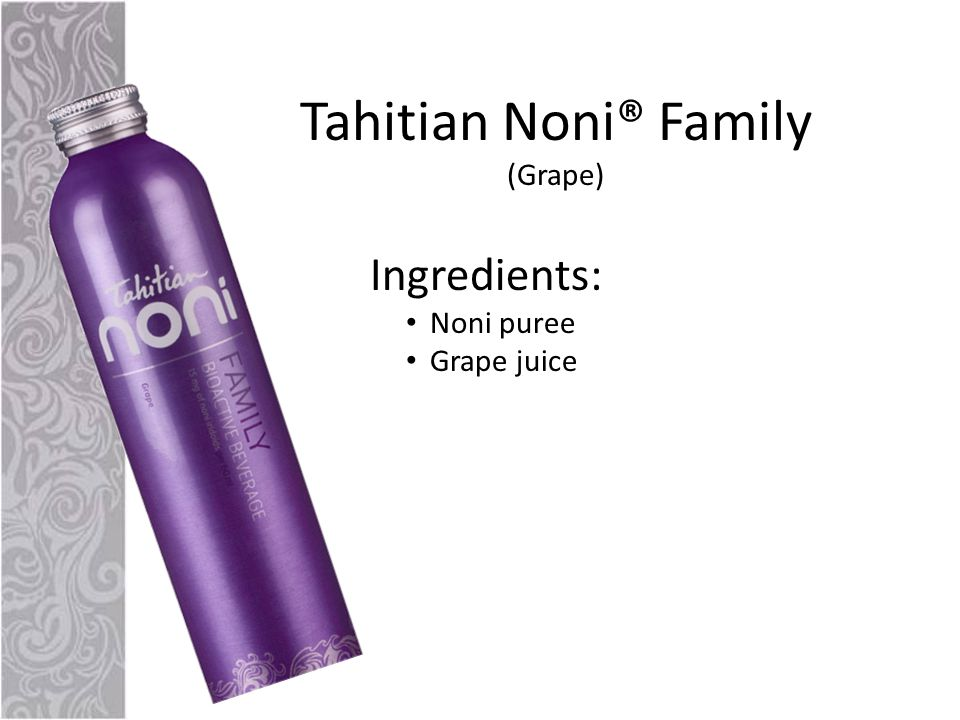 Tahitian Noni® Family (Grape) Ingredients: Noni puree Grape juice