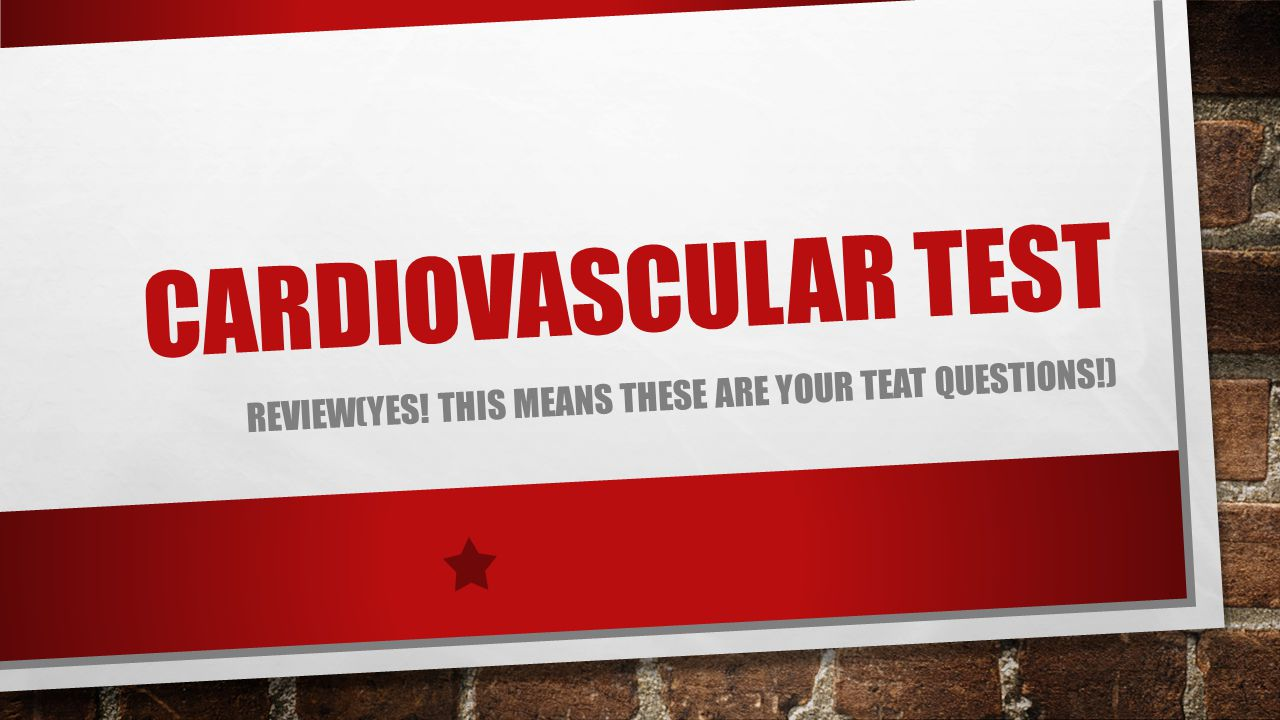 CARDIOVASCULAR TEST REVIEW(YES! THIS MEANS THESE ARE YOUR TEAT QUESTIONS!)