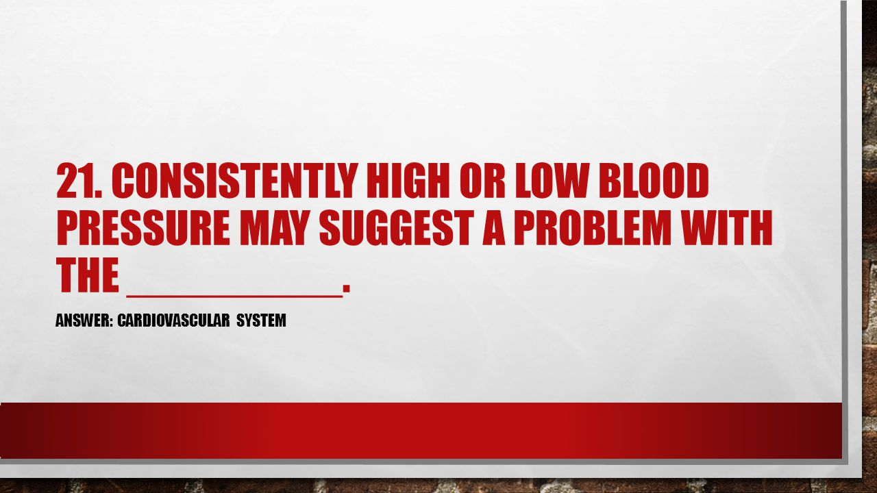 21. CONSISTENTLY HIGH OR LOW BLOOD PRESSURE MAY SUGGEST A PROBLEM WITH THE _________.