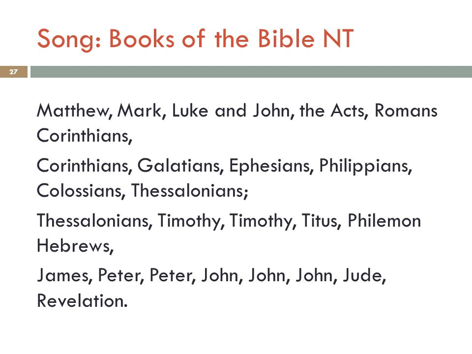 Song: Books of the Bible NT 27 Matthew, Mark, Luke and John, the Acts, Romans Corinthians, Corinthians, Galatians, Ephesians, Philippians, Colossians,