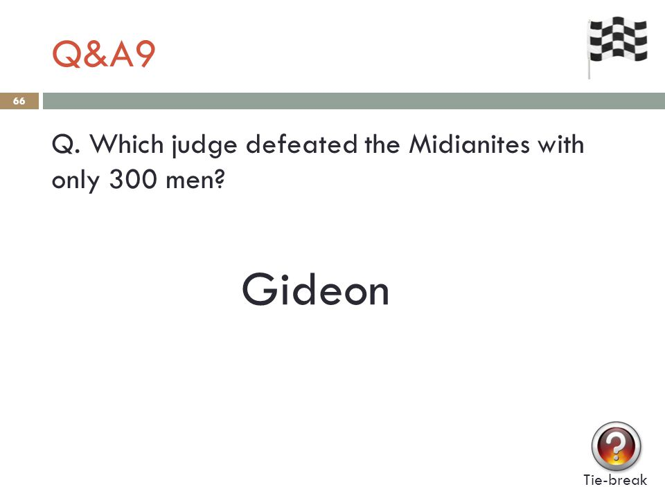Q&A9 66 Q. Which judge defeated the Midianites with only 300 men? Tie-break Gideon