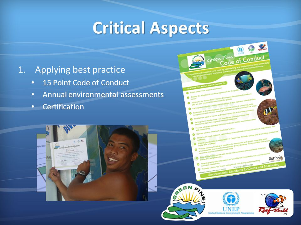 Critical Aspects 1.Applying best practice 15 Point Code of Conduct Annual environmental assessments Certification