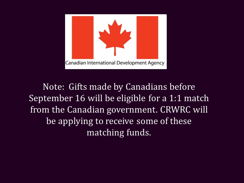 Note: Gifts made by Canadians before September 16 will be eligible for a 1:1 match from the Canadian government.