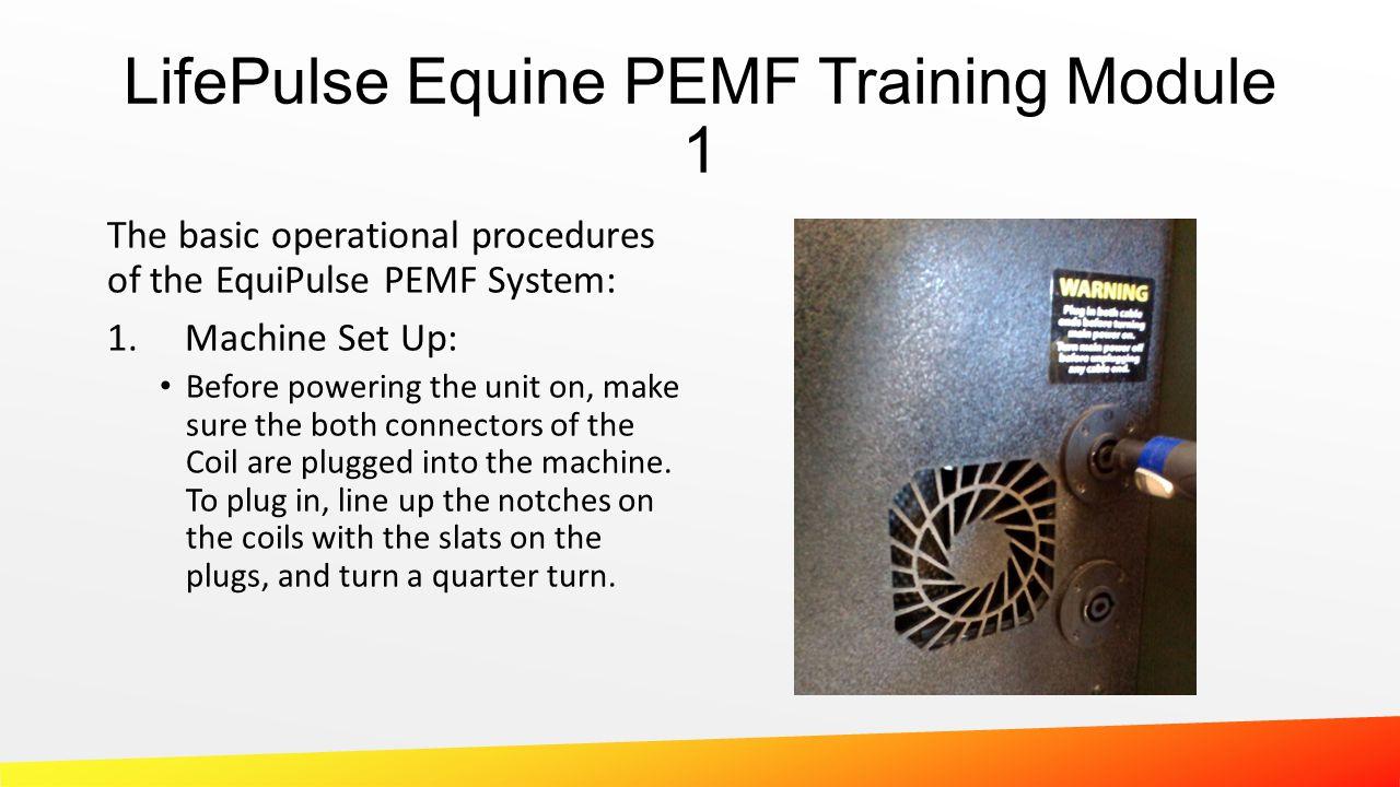 LifePulse Equine PEMF Training Module 1 The basic operational procedures of the EquiPulse PEMF System: 1.