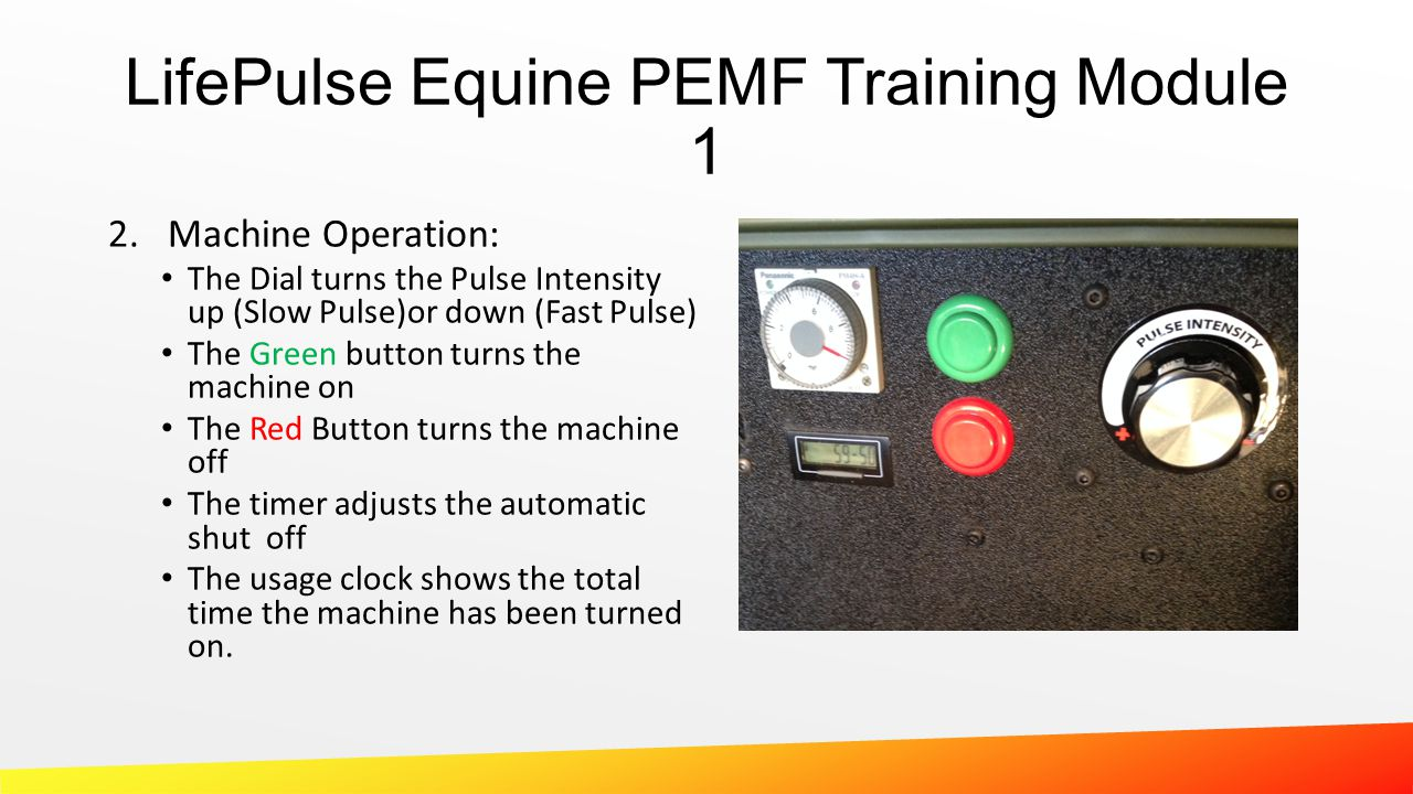 LifePulse Equine PEMF Training Module 1 2.Machine Operation: The Dial turns the Pulse Intensity up (Slow Pulse)or down (Fast Pulse) The Green button t