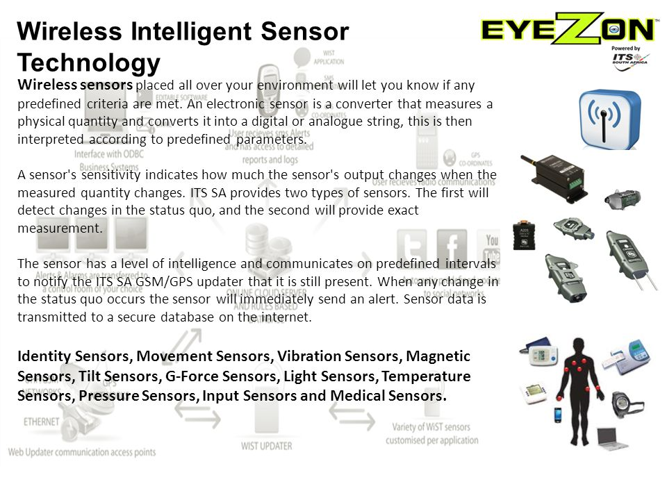 Wireless sensors placed all over your environment will let you know if any predefined criteria are met.