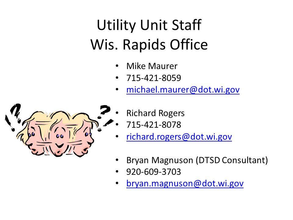 Utility Unit Staff Wis. Rapids Office Mike Maurer 715-421-8059 michael.maurer@dot.wi.gov Richard Rogers 715-421-8078 richard.rogers@dot.wi.gov Bryan M