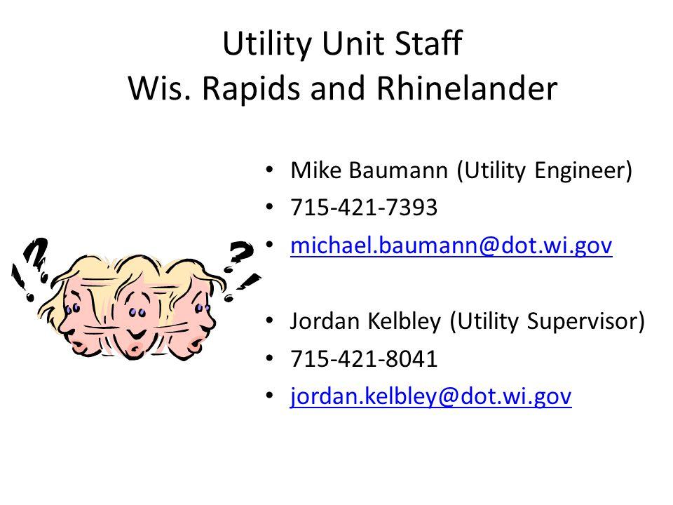 Utility Unit Staff Wis. Rapids and Rhinelander Mike Baumann (Utility Engineer) 715-421-7393 michael.baumann@dot.wi.gov Jordan Kelbley (Utility Supervi