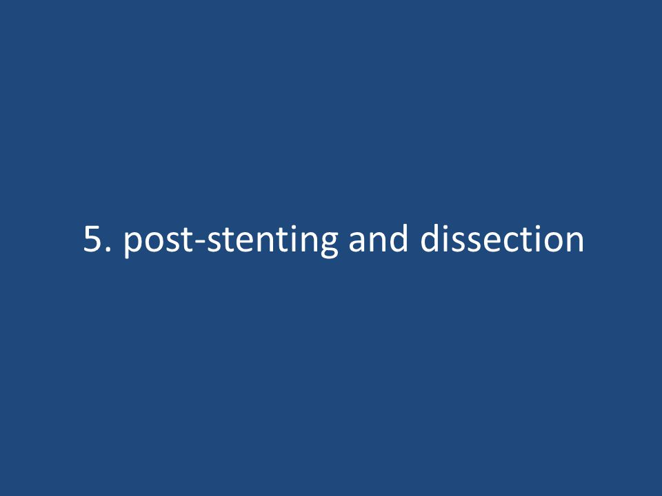 5. post-stenting and dissection