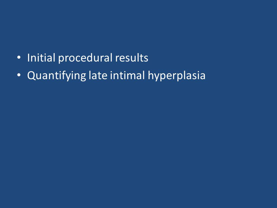 Initial procedural results Quantifying late intimal hyperplasia