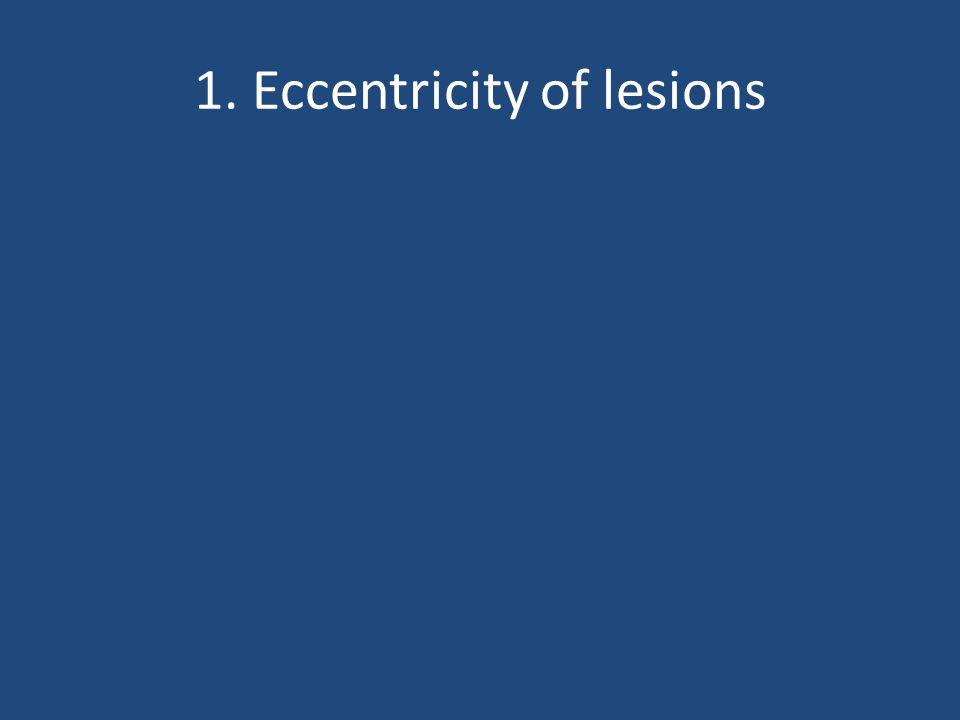 1. Eccentricity of lesions