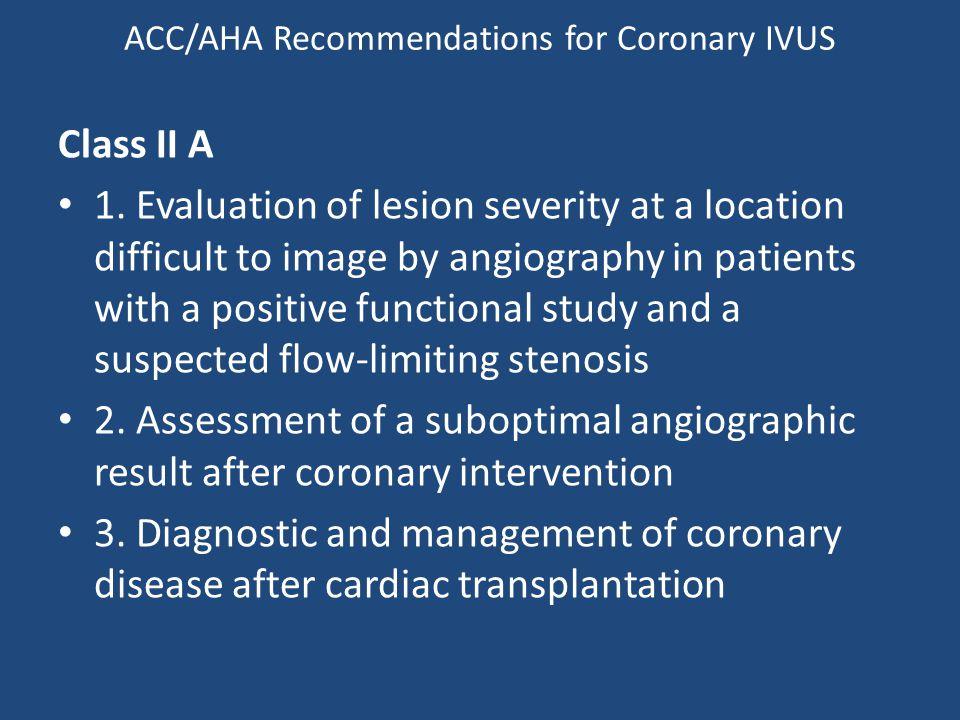 ACC/AHA Recommendations for Coronary IVUS Class II A 1.