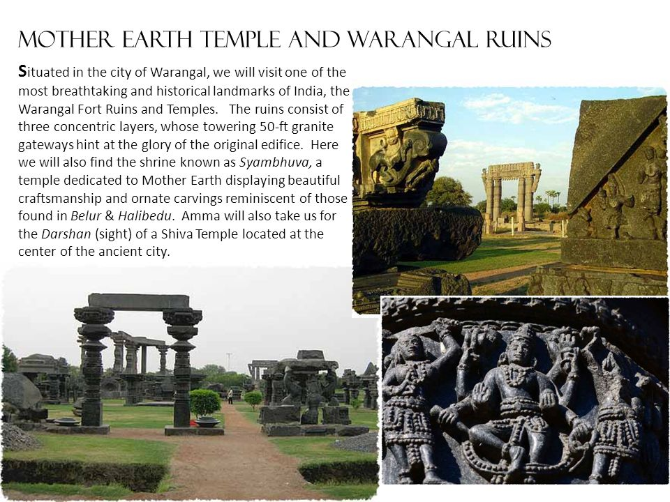 MOTHER EARTH temple and warangal ruins S ituated in the city of Warangal, we will visit one of the most breathtaking and historical landmarks of India