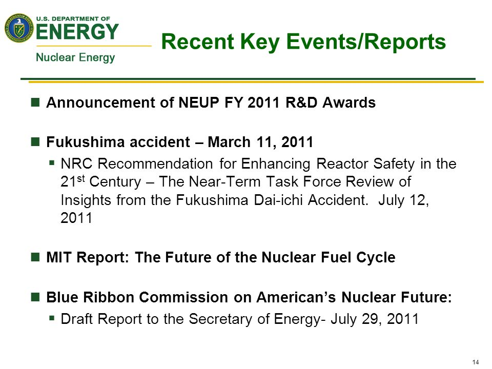 14 Announcement of NEUP FY 2011 R&D Awards Fukushima accident – March 11, 2011  NRC Recommendation for Enhancing Reactor Safety in the 21 st Century – The Near-Term Task Force Review of Insights from the Fukushima Dai-ichi Accident.
