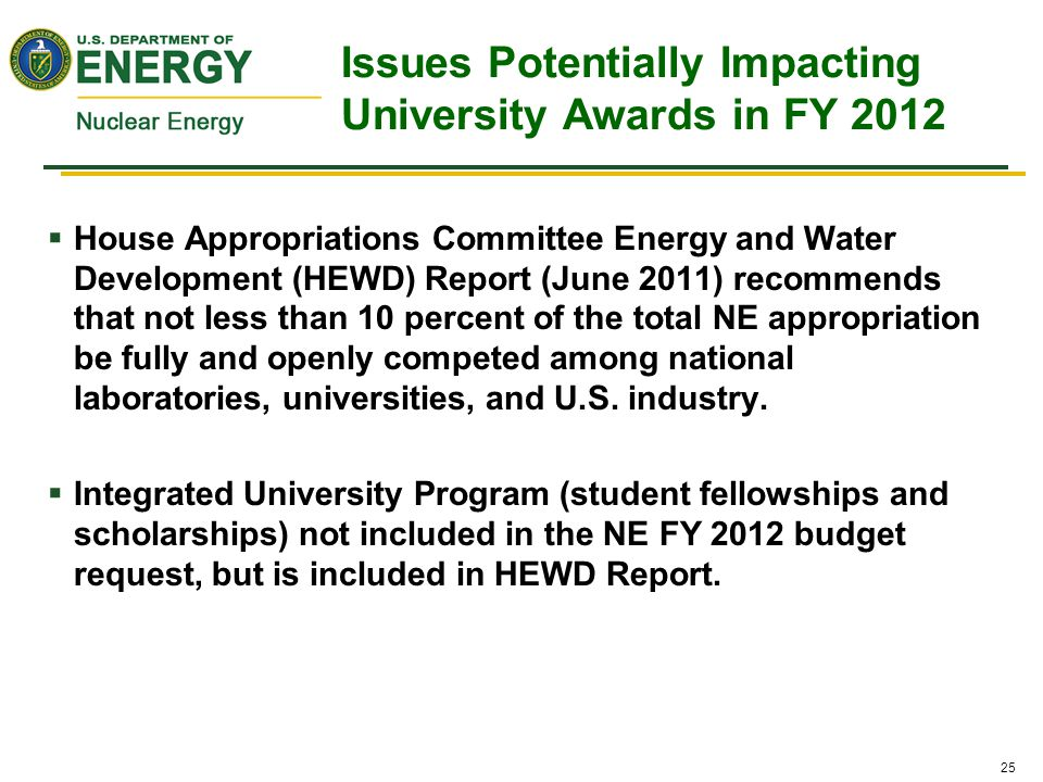 25  House Appropriations Committee Energy and Water Development (HEWD) Report (June 2011) recommends that not less than 10 percent of the total NE appropriation be fully and openly competed among national laboratories, universities, and U.S.