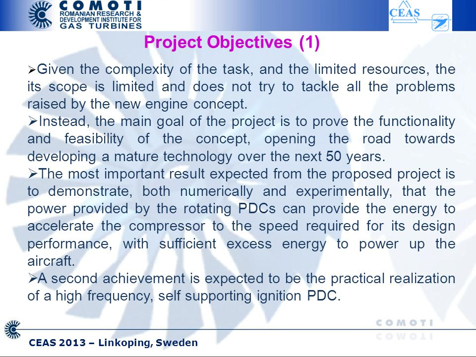 Project Objectives (1)  Given the complexity of the task, and the limited resources, the its scope is limited and does not try to tackle all the problems raised by the new engine concept.